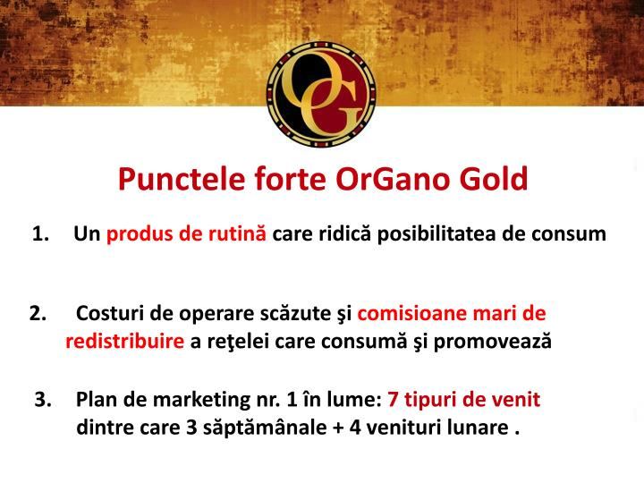 Punctele forte OrGano Gold