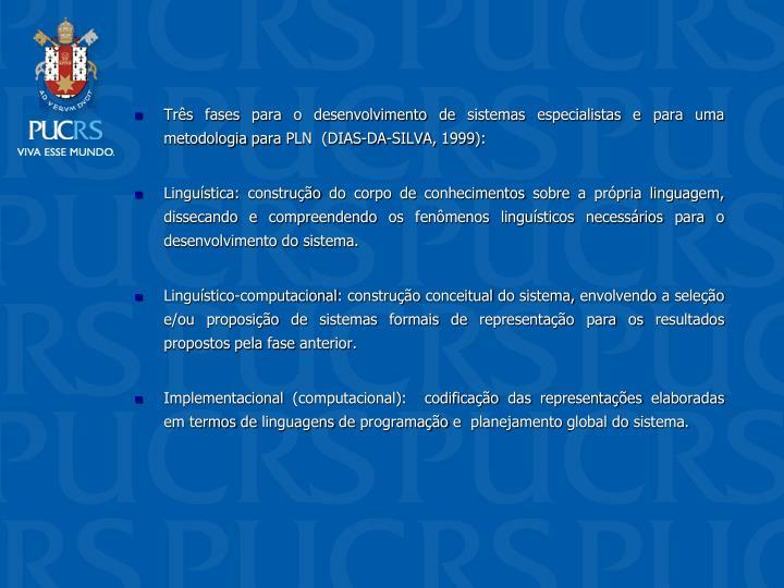 Trs fases para o desenvolvimento de sistemas especialistas e para uma metodologia para PLN  (DIAS-DA-SILVA, 1999):