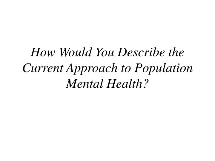 How Would You Describe the Current Approach to Population Mental Health?