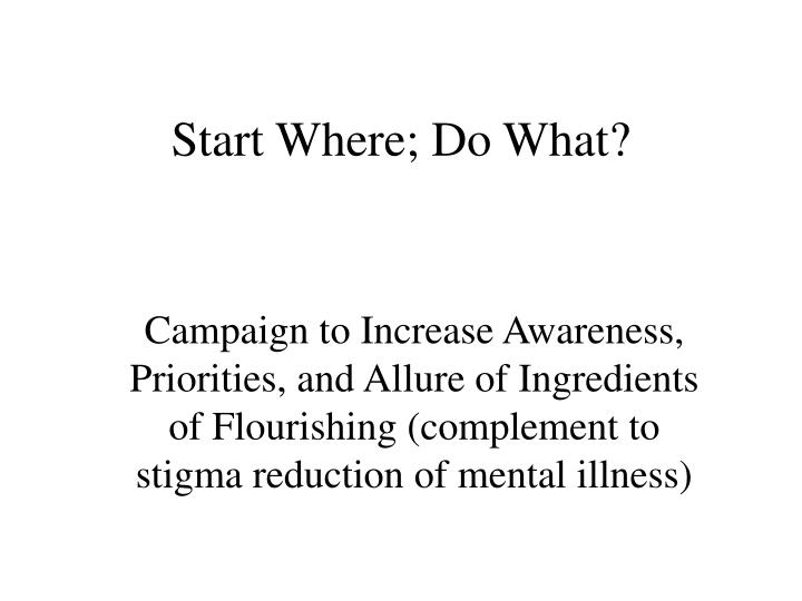 Start Where; Do What?