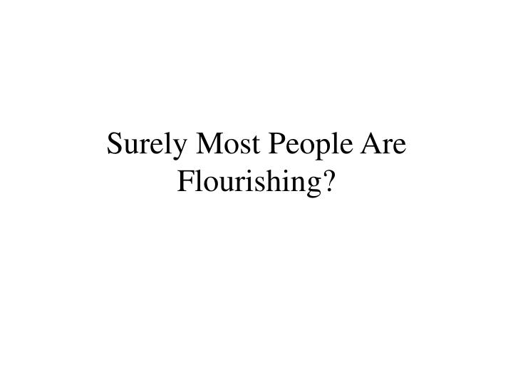Surely Most People Are Flourishing?