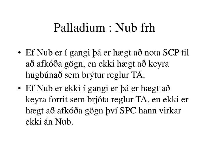 Palladium : Nub frh