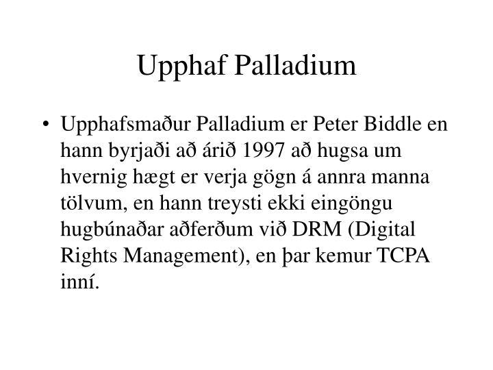 Upphaf Palladium