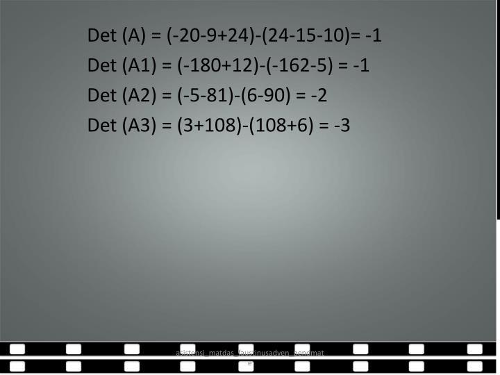 Det (A) = (-20-9+24)-(24-15-10)= -1