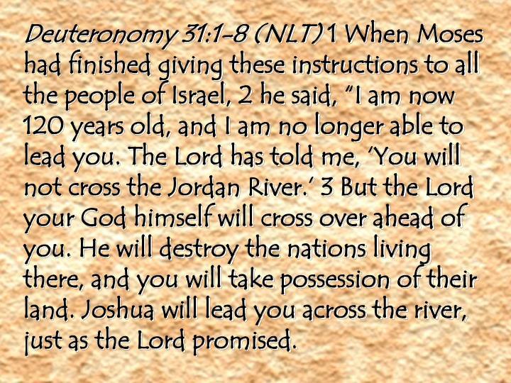 Deuteronomy 31:1-8 (NLT)