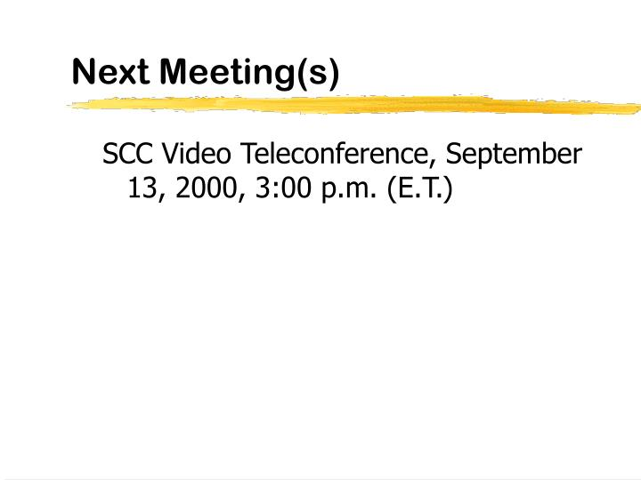 Next Meeting(s)