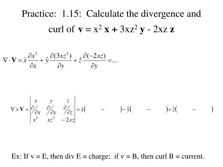 Practice:  1.15:  Calculate the divergence and curl of