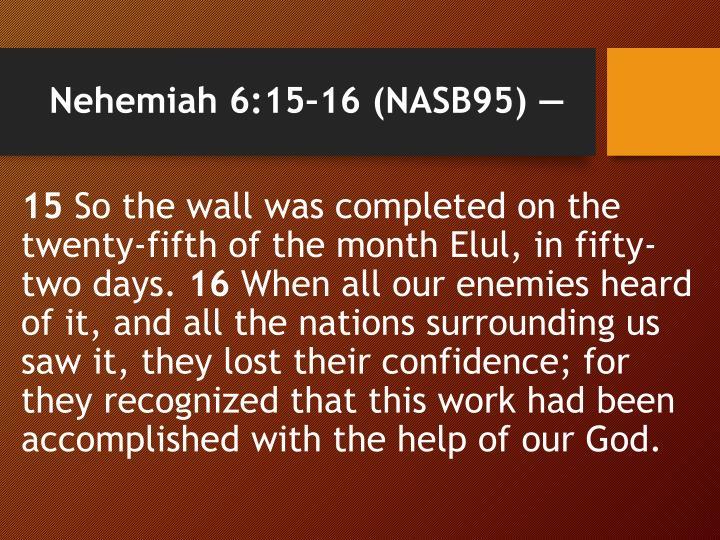 Nehemiah 6:15–16 (NASB95) —