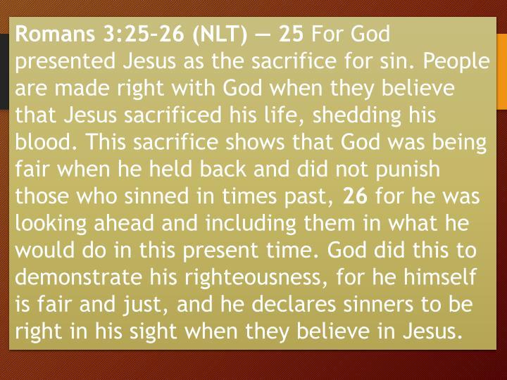 Romans 3:25–26 (NLT) — 25