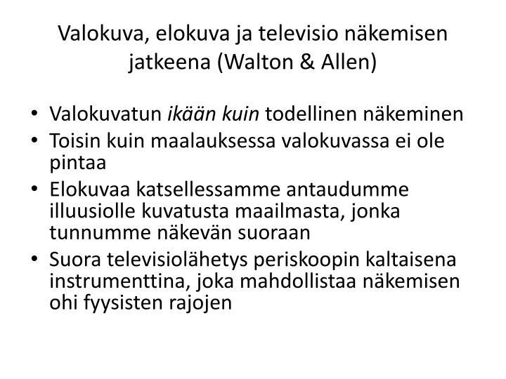 Valokuva, elokuva ja televisio näkemisen jatkeena (Walton & Allen)