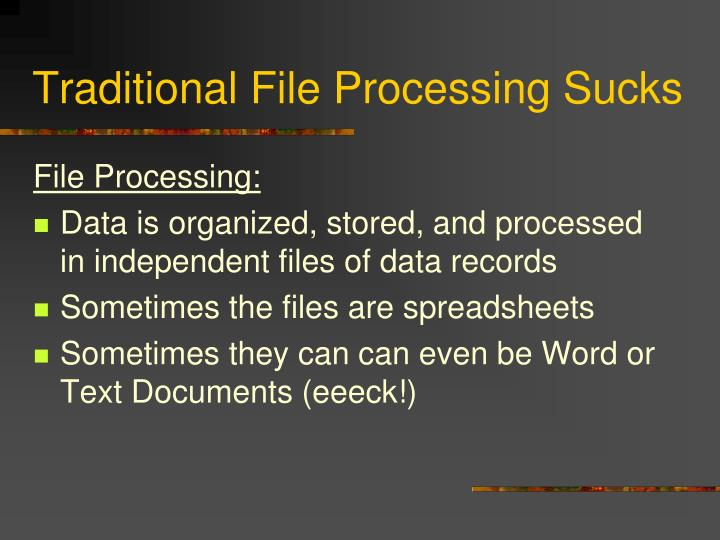 Traditional File Processing Sucks