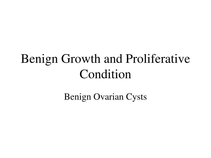 Benign Growth and Proliferative Condition