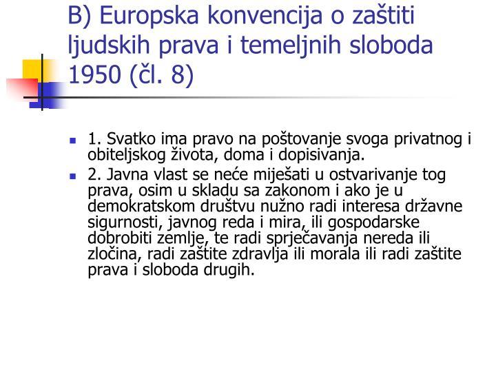 B) Europska konvencija o zaštiti ljudskih prava i temeljnih sloboda 1950 (čl. 8)