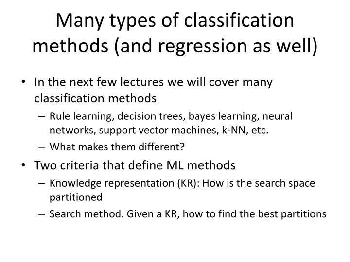 Many types of classification methods (and regression as well)