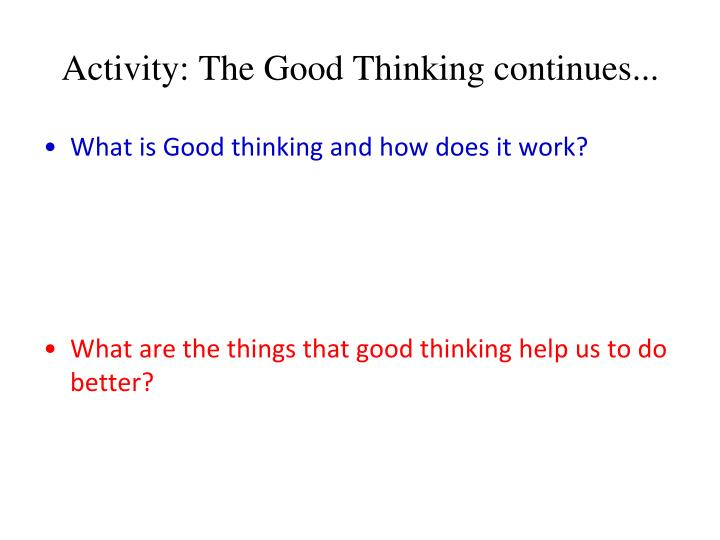 Activity: The Good Thinking continues...