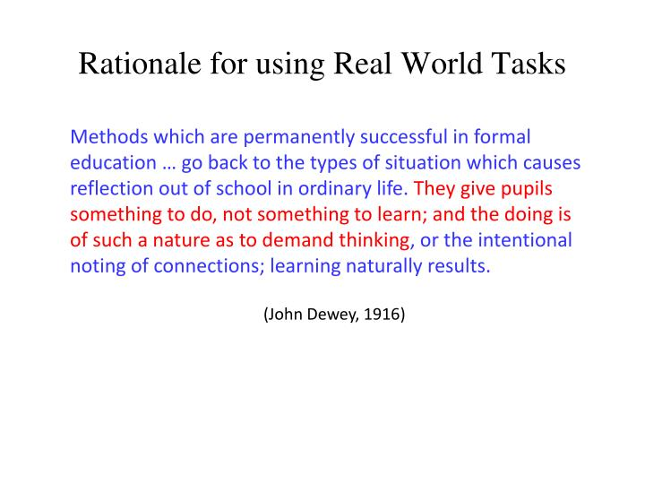 Rationale for using Real World Tasks
