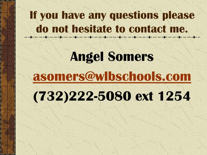If you have any questions please do not hesitate to contact me.