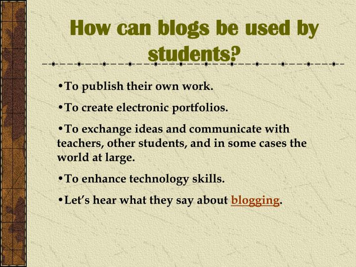 How can blogs be used by students?