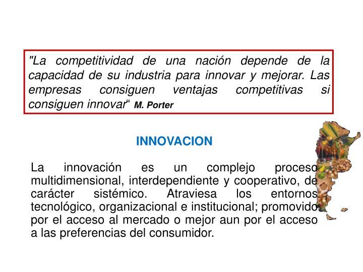 """""""La competitividad de una nación depende de la capacidad de su industria para innovar y mejorar. Las empresas consiguen ventajas competitivas si consiguen innovar"""