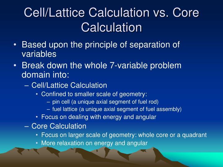 Cell/Lattice Calculation vs. Core Calculation