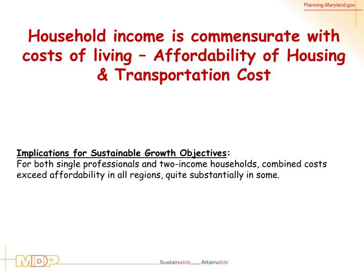 Household income is commensurate with costs of
