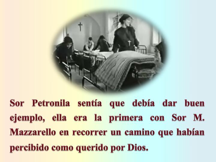 Sor Petronila senta que deba dar buen ejemplo, ella era la primera con Sor M. Mazzarello en recorrer un camino que haban percibido como querido por Dios