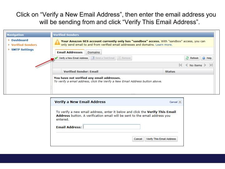 "Click on ""Verify a New Email Address"", then enter the email address you will be sending from and click ""Verify This Email Address""."