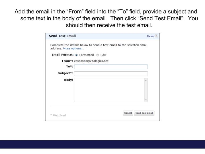 "Add the email in the ""From"" field into the ""To"" field, provide a subject and some text in the body of the email.  Then click ""Send Test Email"".  You should then receive the test email."