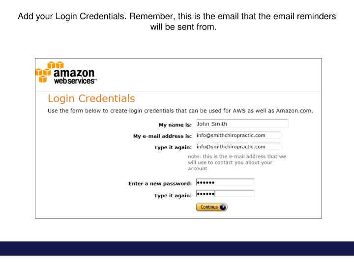 Add your Login Credentials. Remember, this is the email that the email reminders will be sent from.