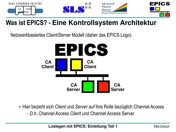 Netzwerkbasiertes Client/Server Modell (daher das EPICS Logo)