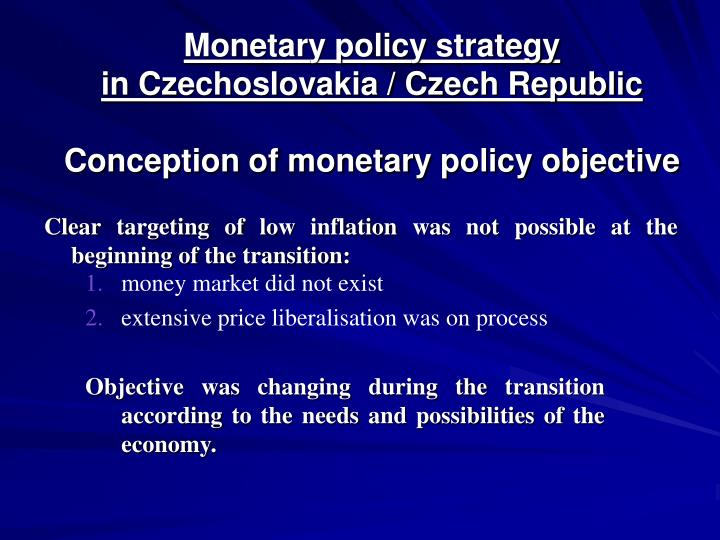Monetary policy strategy in Czechoslovakia / Czech Republic