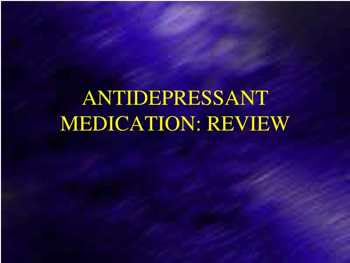 ANTIDEPRESSANT MEDICATION: REVIEW
