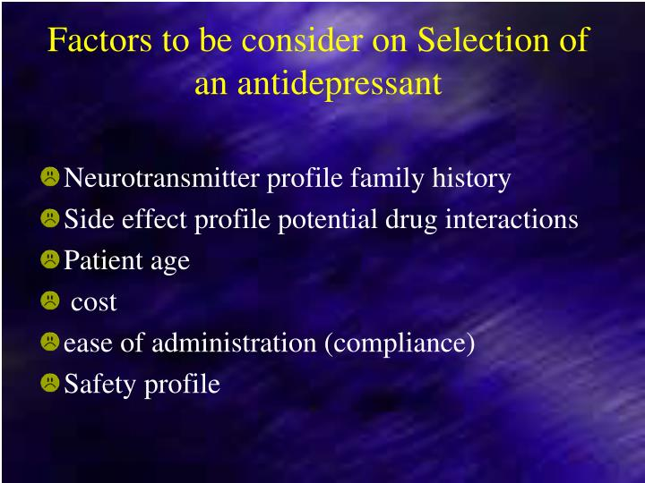 Factors to be consider on Selection of an antidepressant