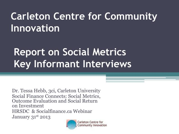 Carleton centre for community innovation report on social metrics key informant interviews