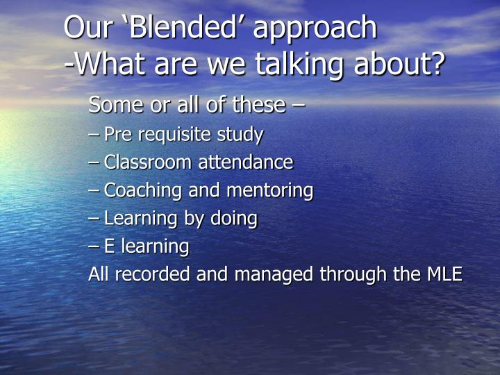 Our 'Blended' approach