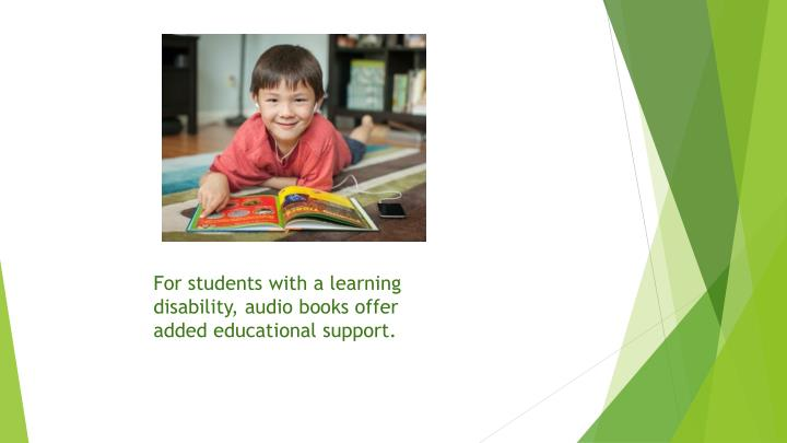 For students with a learning disability, audio books offer added educational support.