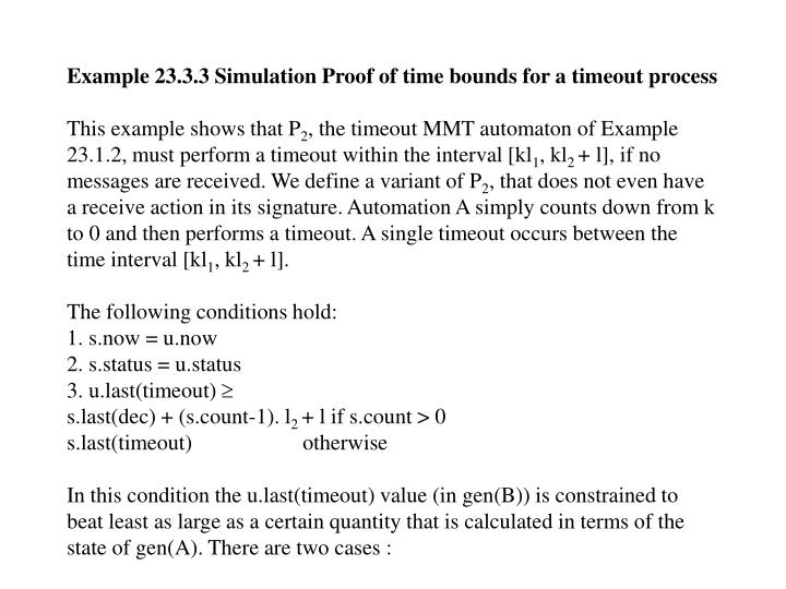 Example 23.3.3 Simulation Proof of time bounds for a timeout process