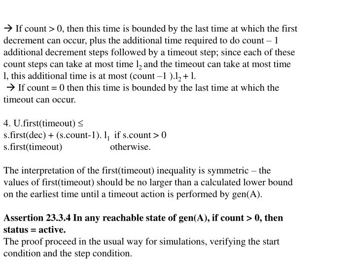  If count > 0, then this time is bounded by the last time at which the first decrement can occur, plus the additional time required to do count – 1 additional decrement steps followed by a timeout step; since each of these count steps can take at most time
