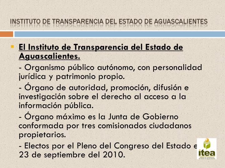 El Instituto de Transparencia del Estado de Aguascalientes.