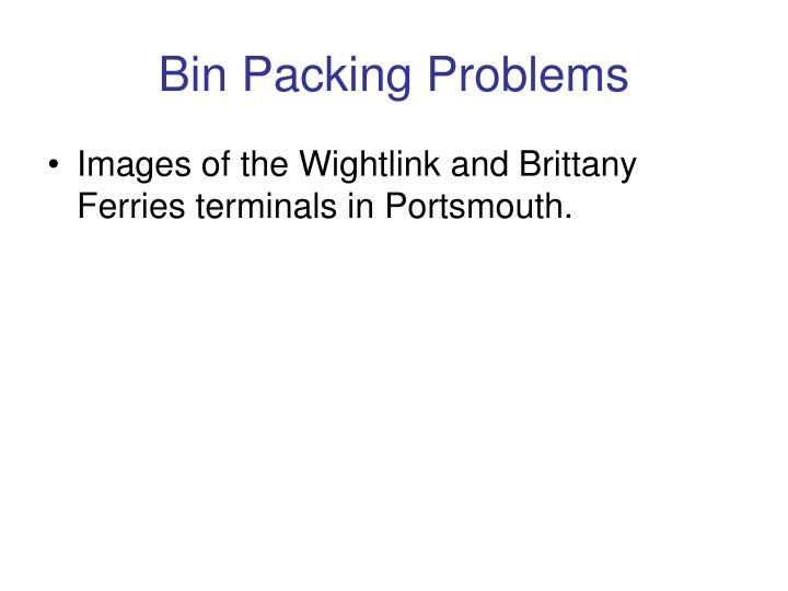 Bin Packing Problems