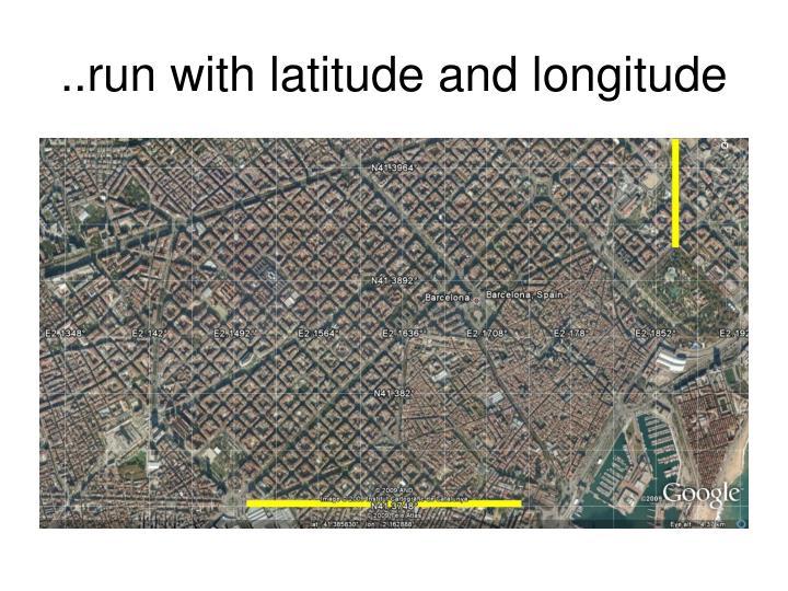 ..run with latitude and longitude