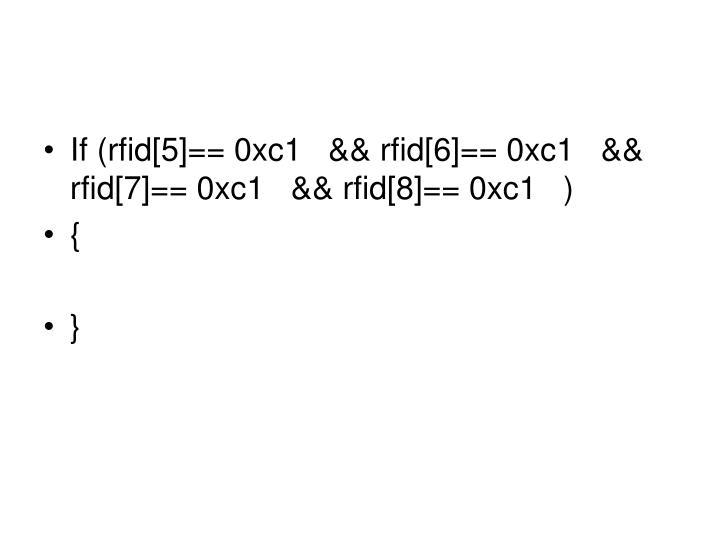 If (rfid[5]== 0xc1   && rfid[6]== 0xc1   && rfid[7]== 0xc1   && rfid[8]== 0xc1   )