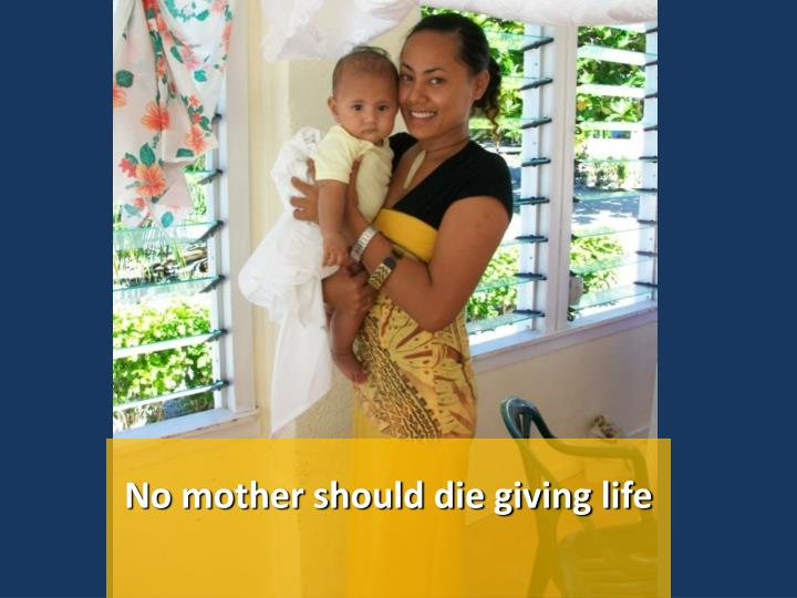 No mother should die giving life