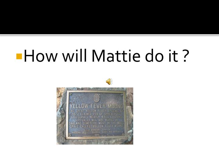 How will Mattie do it ?
