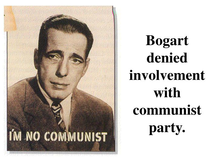 Bogart denied involvement with communist party.