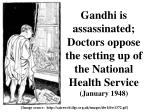 gandhi is assassinated doctors oppose the setting up of the national health service january 1948