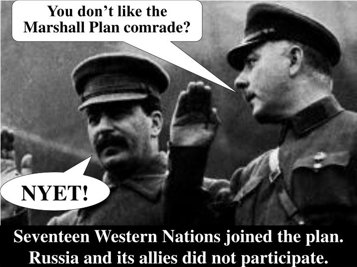 You dont like the Marshall Plan comrade?