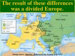the result of these differences was a divided europe