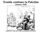 trouble continues in palestine january 1949