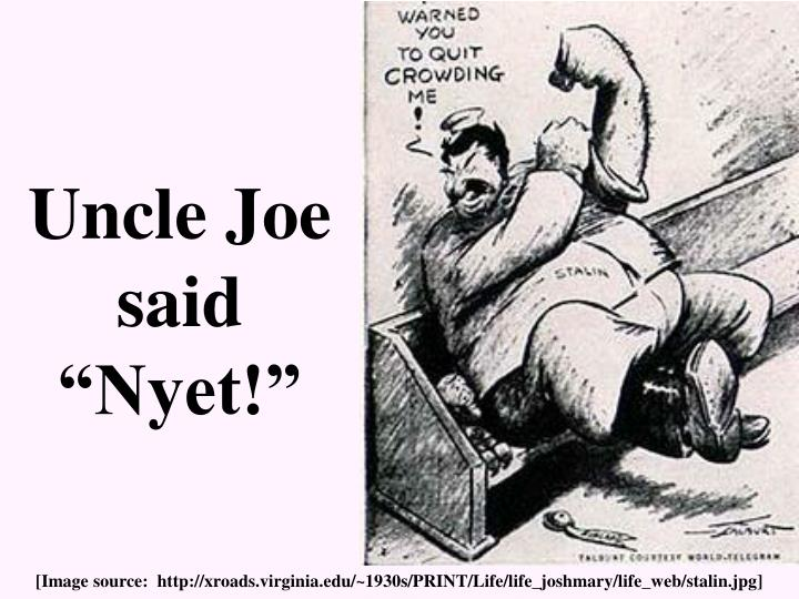 Uncle Joe said Nyet!